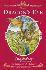 The Dragon's Eye - The Dragonology Chronicles ebook by Dugald Steer