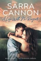A Life With No Regrets ebook by Sarra Cannon