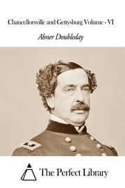 Chancellorsville and Gettysburg Volume - VI ebook by Abner Doubleday