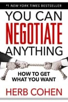 You Can Negotiate Anything - The Groundbreaking Original Guide to Negotiation ebook by Herb Cohen