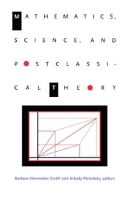 Mathematics, Science, and Postclassical Theory ebook by Barbara Herrnstein Smith,Arkady Plotnitsky,Brian Rotman,Andrew Pickering