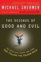 The Science of Good and Evil - Why People Cheat, Gossip, Care, Share, and Follow the Golden Rule ebook by Michael Shermer