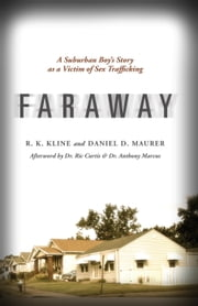 Faraway - A Suburban Boy's Story as a Victim of Sex Trafficking ebook by R. K. Kline & Daniel D. Maurer