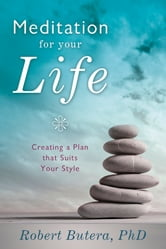Meditation for Your Life: Creating a Plan that Suits Your Style - Creating a Plan that Suits Your Style ebook by Robert  Butera PhD
