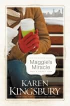 Maggie's Miracle - A Novel ebook by Karen Kingsbury