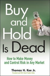Buy and Hold Is Dead - How to Make Money and Control Risk in Any Market ebook by Thomas H. Kee