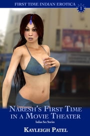 Naresh's First Time in a Movie Theater: Indian Sex Stories ebook by Kayleigh Patel