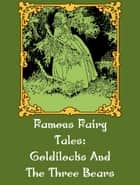 Goldilocks And The Three Bears ebook by Famous Fairy Tales