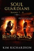 Soul Guardians 2-Book Collection: Reapers #7, Seals #8 ebook by Kim Richardson