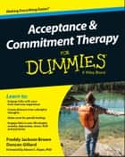 Acceptance and Commitment Therapy For Dummies ebook by Freddy Jackson Brown, Duncan Gillard, Steven C. Hayes