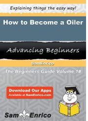 How to Become a Oiler - How to Become a Oiler ebook by Annalisa Dickens
