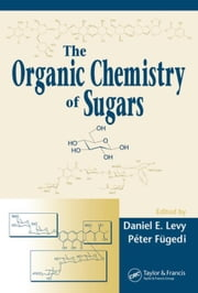 The Organic Chemistry of Sugars ebook by Levy, Daniel E.