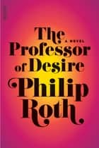 The Professor of Desire ebook by Philip Roth