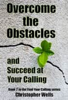 Overcome the Obstacles and Succeed at Your Calling ebook by
