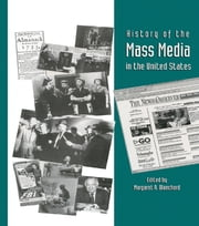 History of the Mass Media in the United States - An Encyclopedia ebook by Margaret A. Blanchard