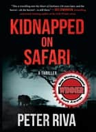 Kidnapped on Safari - A Thriller ebook by Peter Riva