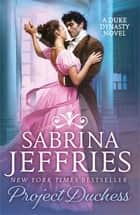 Project Duchess - Sweeping historical romance from the queen of the sexy Regency! ebook by Sabrina Jeffries