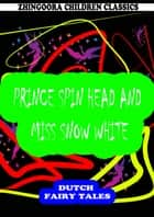 Prince Spin Head And Miss Snow White ebook by William Elliot Griffis