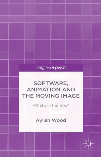 Software, Animation and the Moving Image - What's in the Box? ebook by A. Wood
