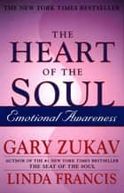 The Heart of the Soul - Emotional Awareness ebook by Gary Zukav, Linda Francis