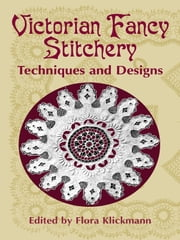 Victorian Fancy Stitchery - Techniques and Designs ebook by Flora Klickmann