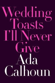 Wedding Toasts I'll Never Give ebook by Kobo.Web.Store.Products.Fields.ContributorFieldViewModel