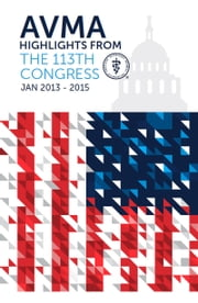 Highlights of the 113th Congress, Jan 2013-2015 ebook by AVMA