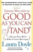 Things Will Get as Good as You Can Stand ebook by Laura Doyle