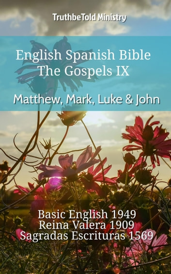 English Spanish Bible - The Gospels IX - Matthew, Mark, Luke & John - Basic English 1949 - Reina Valera 1909 - Sagradas Escrituras 1569 ebook by TruthBeTold Ministry