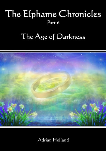 The Elphame Chronicles: Part 6 - The Age of Darkness ebook by Adrian Holland