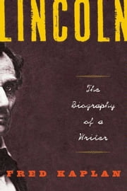 Lincoln - The Biography of a Writer ebook by Fred Kaplan