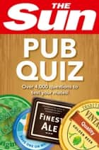 The Sun Pub Quiz: 4000 quiz questions and answers ebook by Collins, The Sun