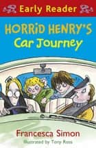 Horrid Henry's Car Journey - Book 11 ebook by Francesca Simon, Tony Ross