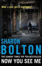 Now You See Me - Lacey Flint Series, Book 1 ebook by Sharon Bolton