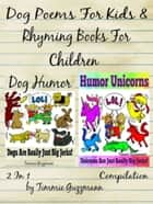 Dog Poems For Kids: Rhyming Books For Children - Dog & Unicorn Jerks - 2 in 1 Compilation Of Volume 1 & 3 ebook by