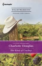 Her Kind Of Cowboy (Shoulda Been A Cowboy) ebook by Charlotte Douglas