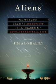 Aliens - The World's Leading Scientists on the Search for Extraterrestrial Life ebook by Jim Al-Khalili