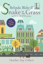 Belinda Blake and the Snake in the Grass ebook by Heather Day Gilbert