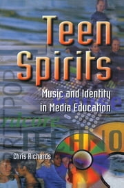 Teen Spirits - Music And Identity In Media Education ebook by Dr Chris Richards,Chris Richards