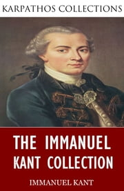 The Immanuel Kant Collection ebook by Immanuel Kant