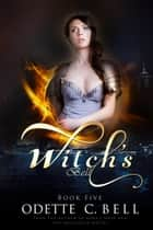 Witch's Bell Book Five ebook by Odette C. Bell