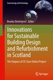 Innovations for Sustainable Building Design and Refurbishment in Scotland - The Outputs of CIC Start Online Project ebook by Branka Dimitrijević