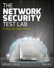 The Network Security Test Lab - A Step-by-Step Guide ebook by Michael Gregg
