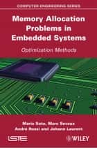 Memory Allocation Problems in Embedded Systems - Optimization Methods ebook by Maria Soto, Marc Sevaux, Johann Laurent,...