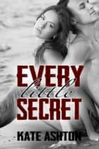 Every Little Secret ebook by Kate Ashton
