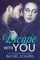 Escape With You ebook by Rachel Schurig