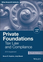 Private Foundations - Tax Law and Compliance, 2015 Cumulative Supplement ebook by Bruce R. Hopkins,Jody Blazek