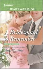 A Bridesmaid to Remember - A Clean Romance ebook by Amy Vastine