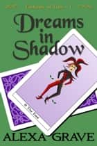 Dreams in Shadow (Fortunes of Fate, 1) ebook by Alexa Grave