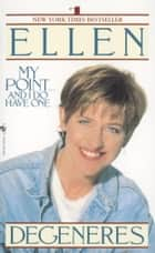 My Point...And I Do Have One ebook by Ellen Degeneres